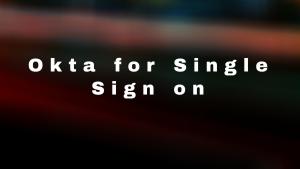 Okta For Single Sign On